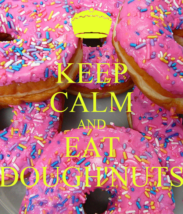 KEEP CALM AND EAT DOUGH'NUTS