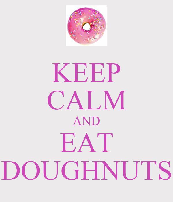 KEEP CALM AND EAT DOUGHNUTS