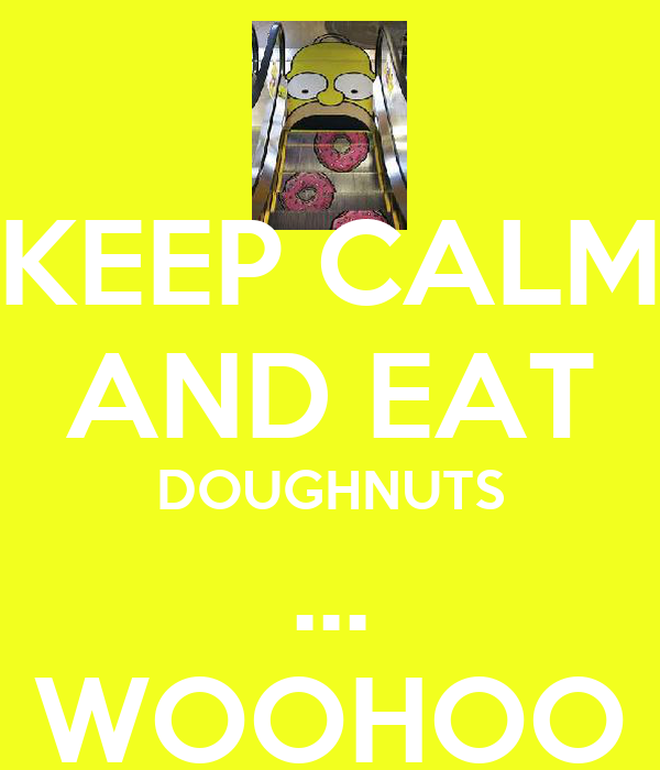 KEEP CALM AND EAT DOUGHNUTS ... WOOHOO