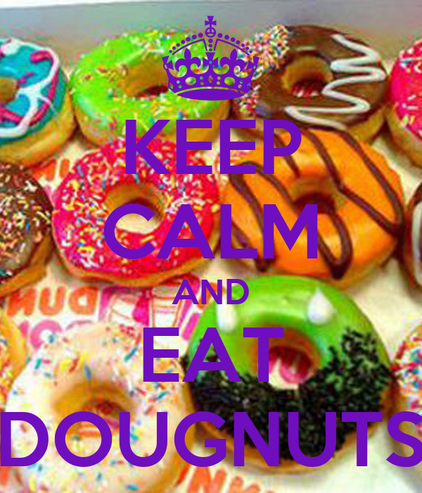 KEEP CALM AND EAT DOUGNUTS