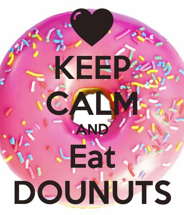 KEEP CALM AND Eat DOUNUTS