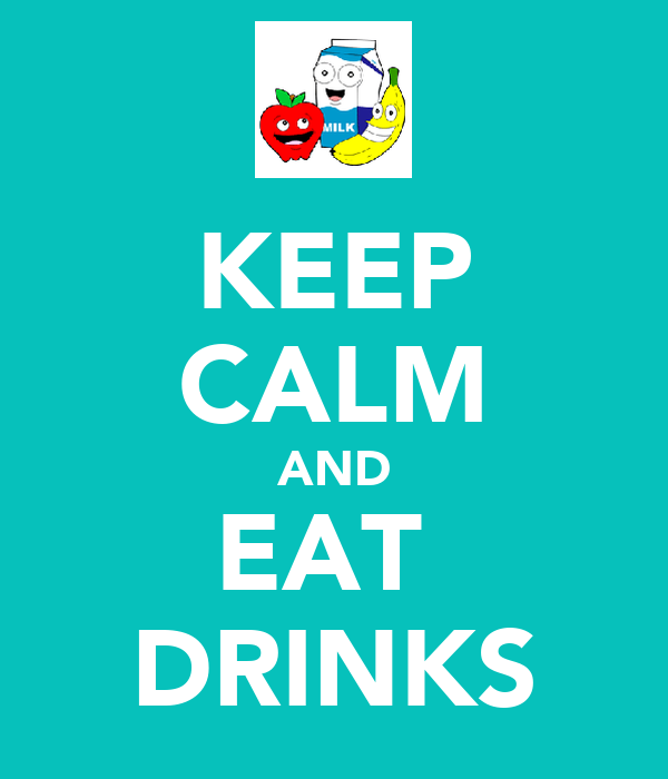 KEEP CALM AND EAT  DRINKS