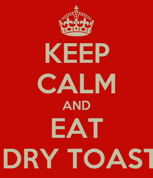 KEEP CALM AND EAT  DRY TOAST