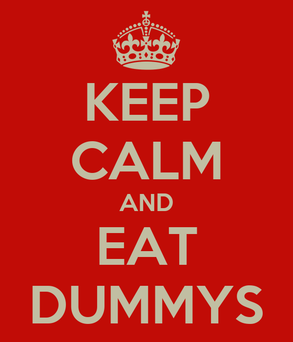 KEEP CALM AND EAT DUMMYS