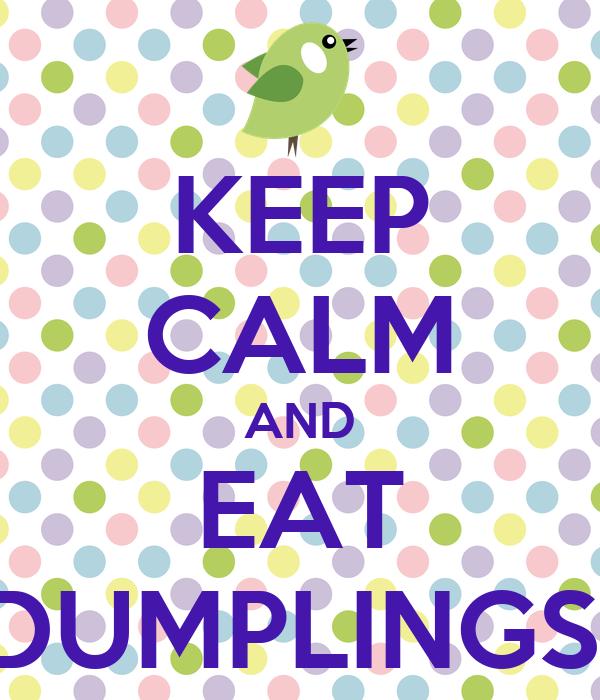 KEEP CALM AND EAT DUMPLINGS!