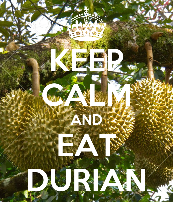 KEEP CALM AND EAT DURIAN