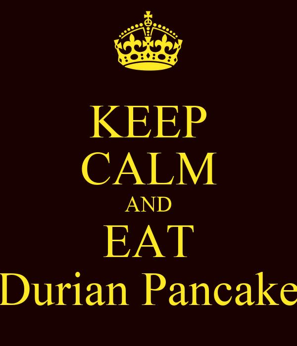 KEEP CALM AND EAT Durian Pancake