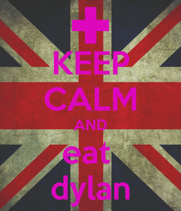 KEEP CALM AND eat  dylan