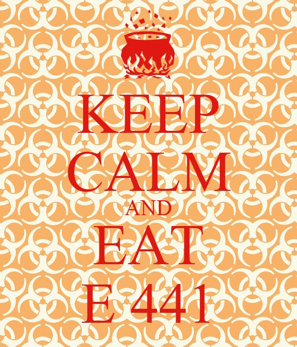 KEEP CALM AND EAT E 441