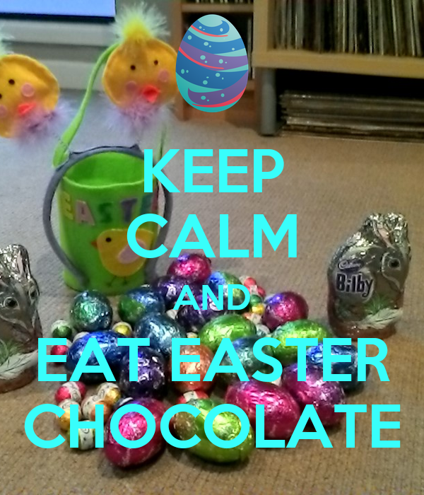 KEEP CALM AND EAT EASTER CHOCOLATE