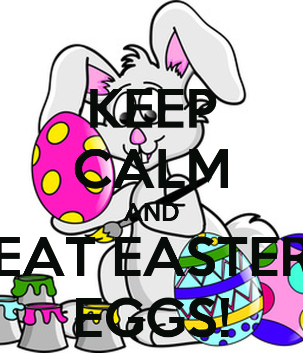 KEEP CALM AND EAT EASTER EGGS!