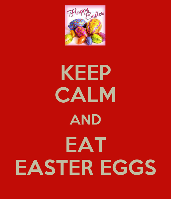 KEEP CALM AND EAT EASTER EGGS