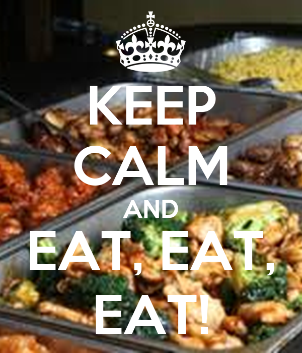 KEEP CALM AND EAT, EAT, EAT!
