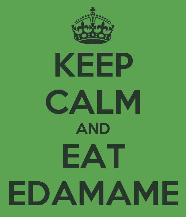 KEEP CALM AND EAT EDAMAME