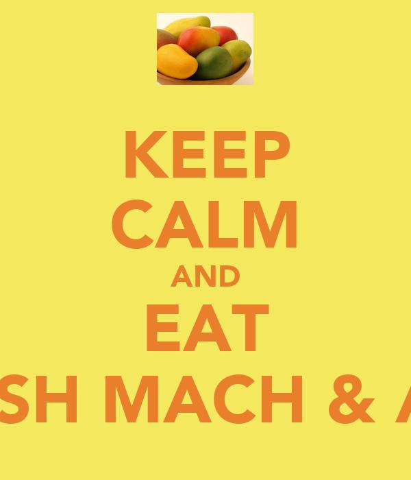 KEEP CALM AND EAT EELISH MACH & AAM