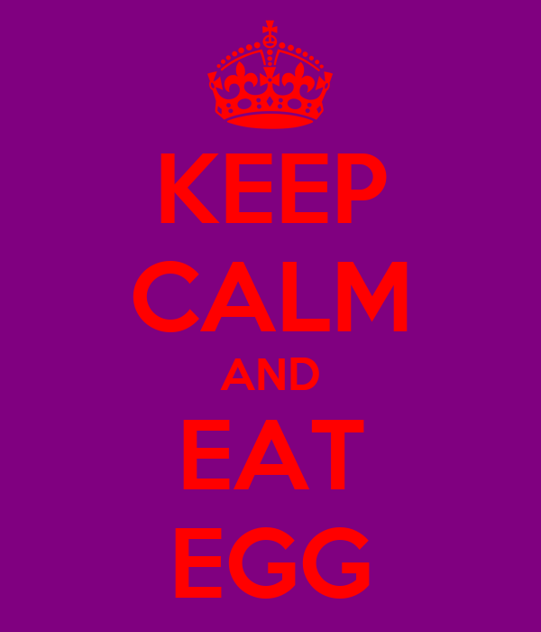 KEEP CALM AND EAT EGG