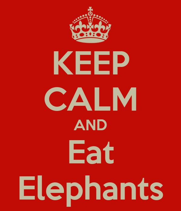 KEEP CALM AND Eat Elephants