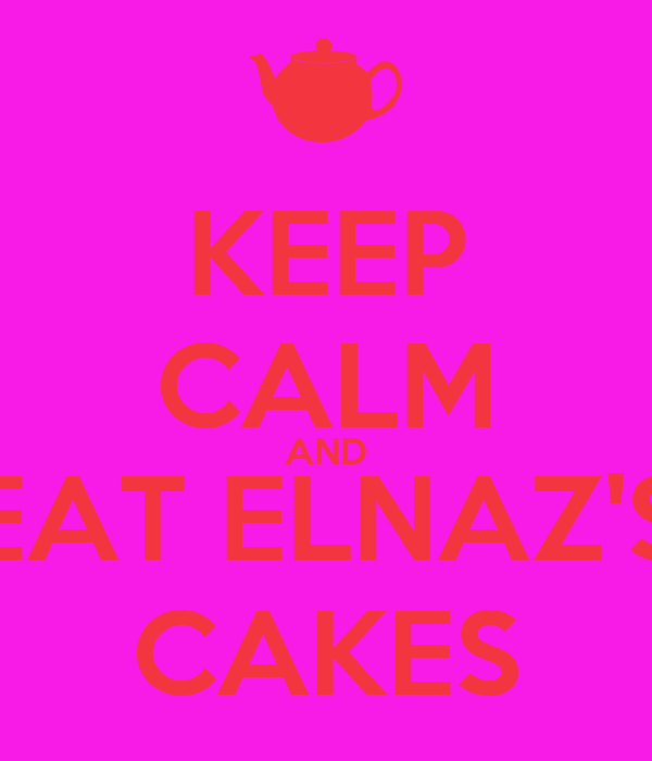 KEEP CALM AND EAT ELNAZ'S CAKES