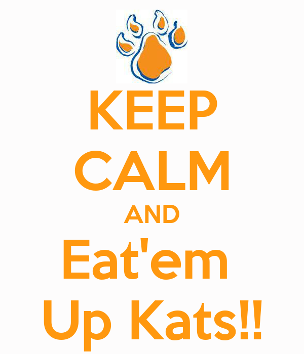 KEEP CALM AND Eat'em  Up Kats!!