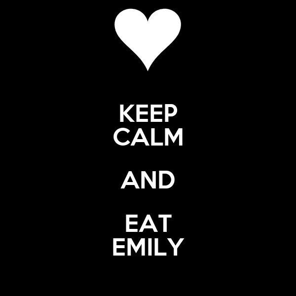 KEEP CALM AND EAT EMILY