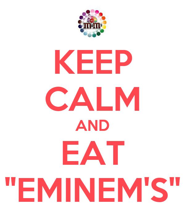 "KEEP CALM AND EAT ""EMINEM'S"""