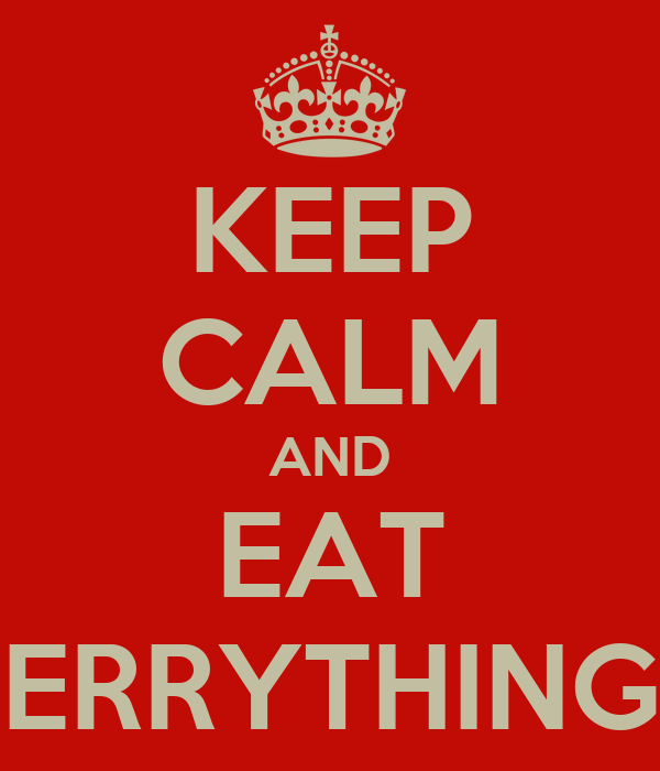 KEEP CALM AND EAT ERRYTHING