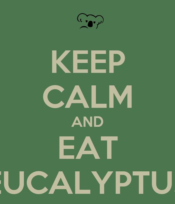 KEEP CALM AND EAT EUCALYPTUS