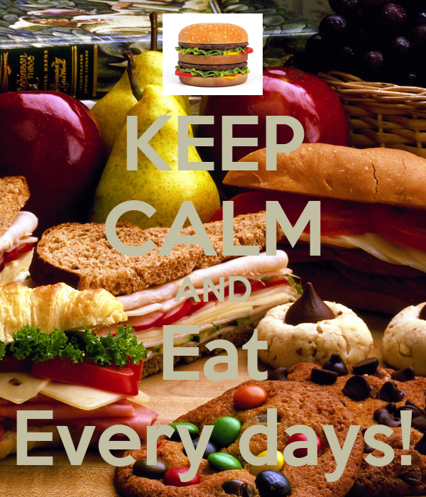 KEEP CALM AND Eat Every days!