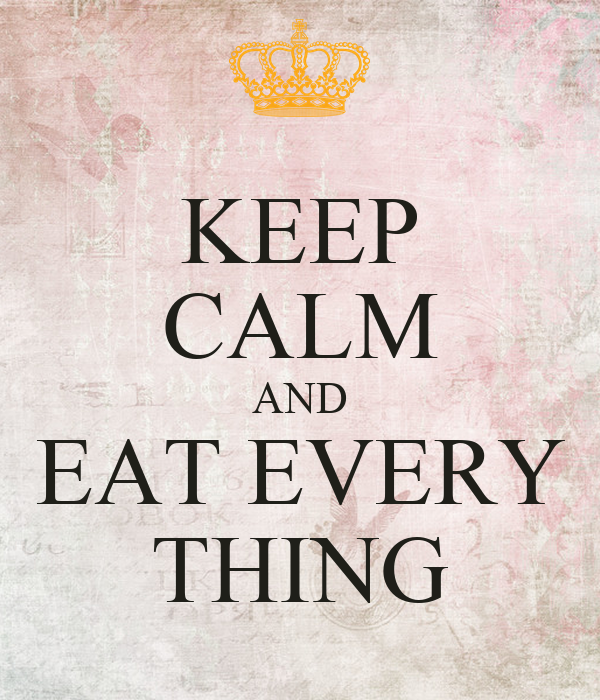KEEP CALM AND EAT EVERY THING