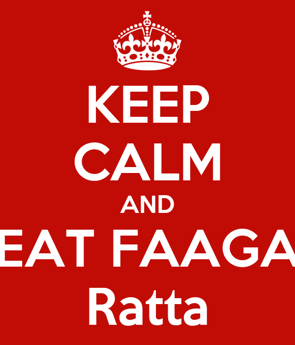 KEEP CALM AND EAT FAAGA Ratta