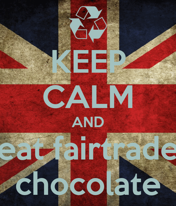 KEEP CALM AND eat fairtrade chocolate