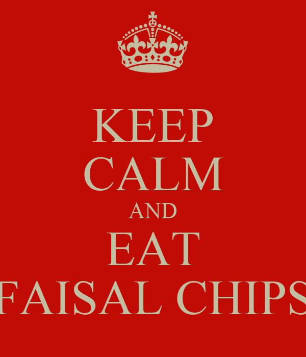 KEEP CALM AND EAT FAISAL CHIPS