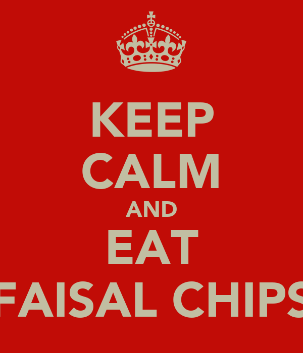 KEEP CALM AND EAT FAISAL CHIPS
