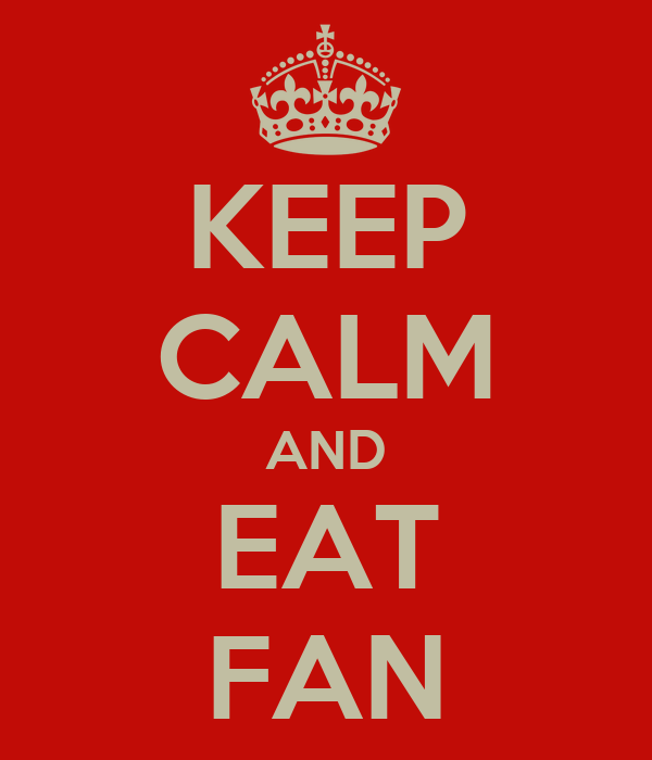 KEEP CALM AND EAT FAN