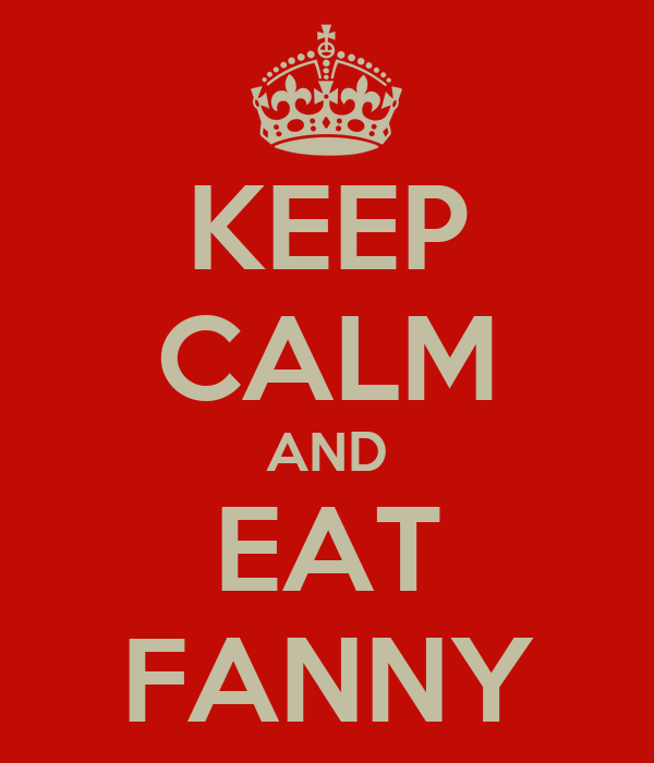 KEEP CALM AND EAT FANNY