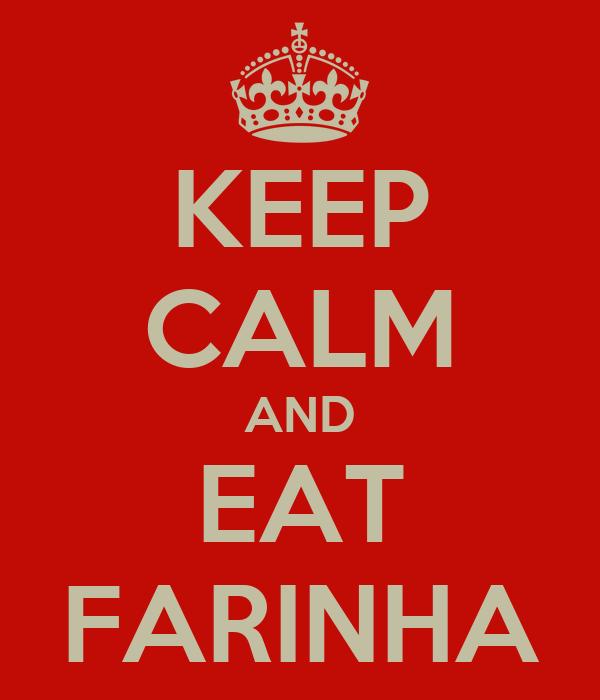 KEEP CALM AND EAT FARINHA