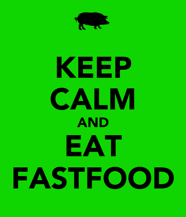 KEEP CALM AND EAT FASTFOOD