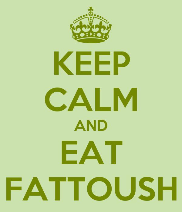 KEEP CALM AND EAT FATTOUSH