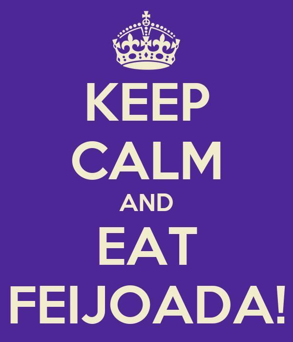 KEEP CALM AND EAT FEIJOADA!