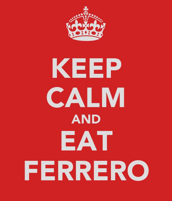 KEEP CALM AND EAT FERRERO