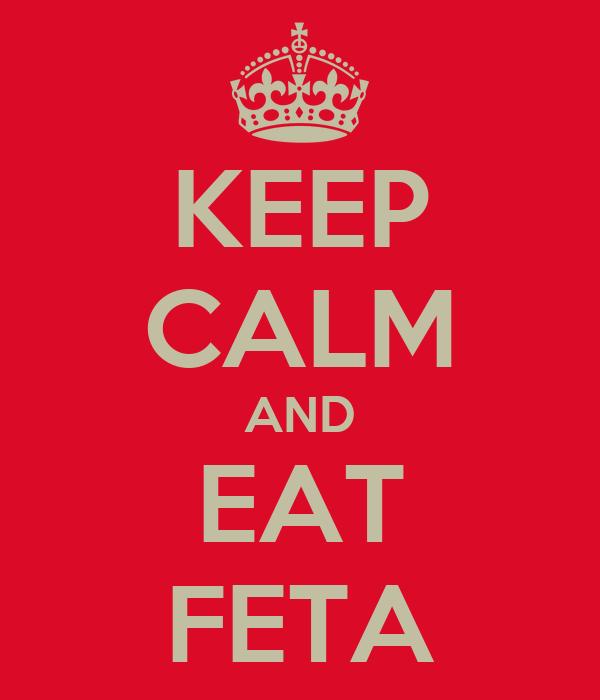 KEEP CALM AND EAT FETA