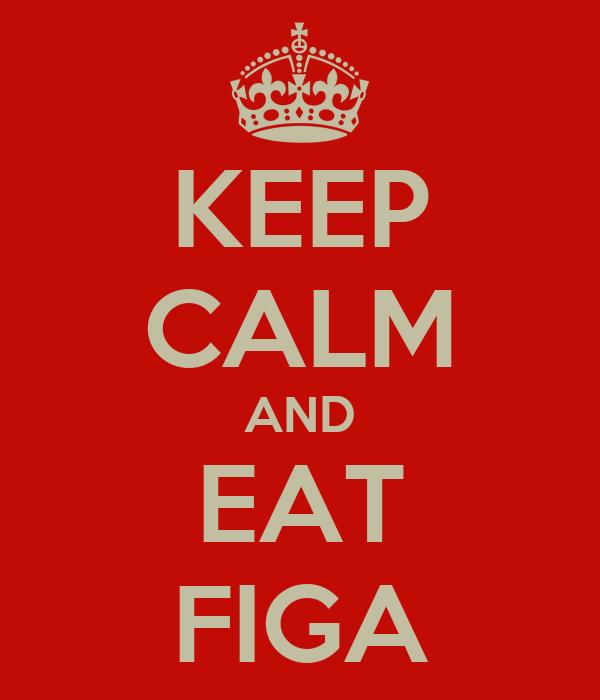 KEEP CALM AND EAT FIGA