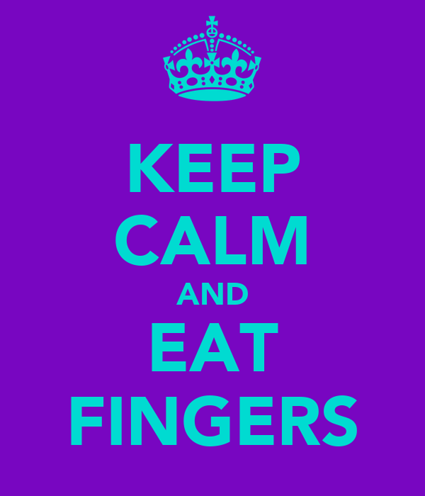 KEEP CALM AND EAT FINGERS