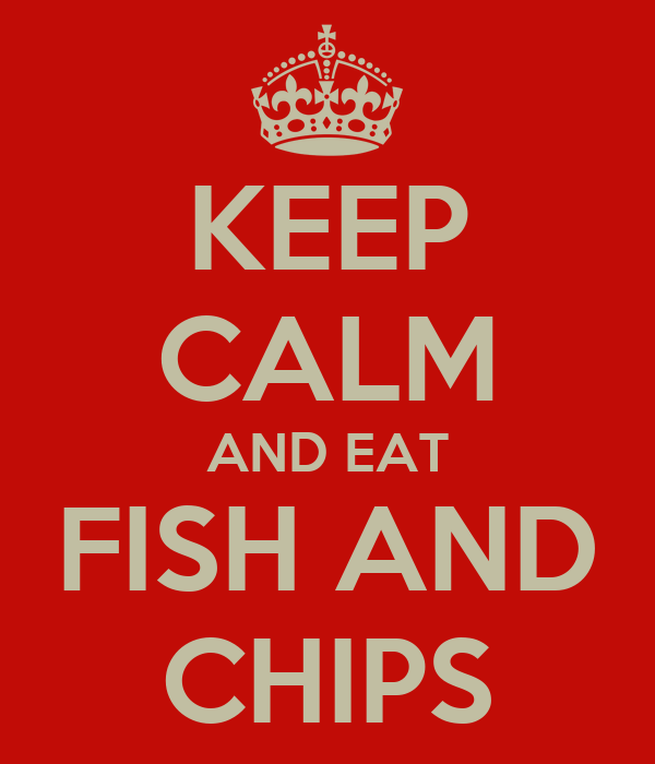 KEEP CALM AND EAT FISH AND CHIPS
