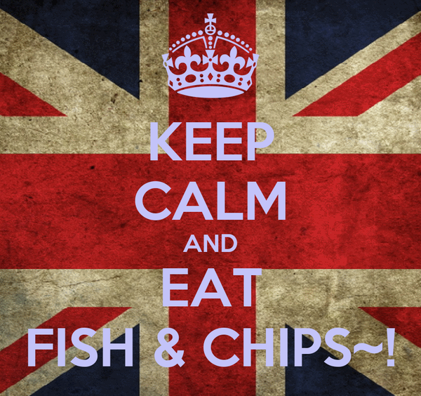 KEEP CALM AND EAT FISH & CHIPS~!