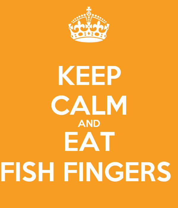 KEEP CALM AND EAT FISH FINGERS