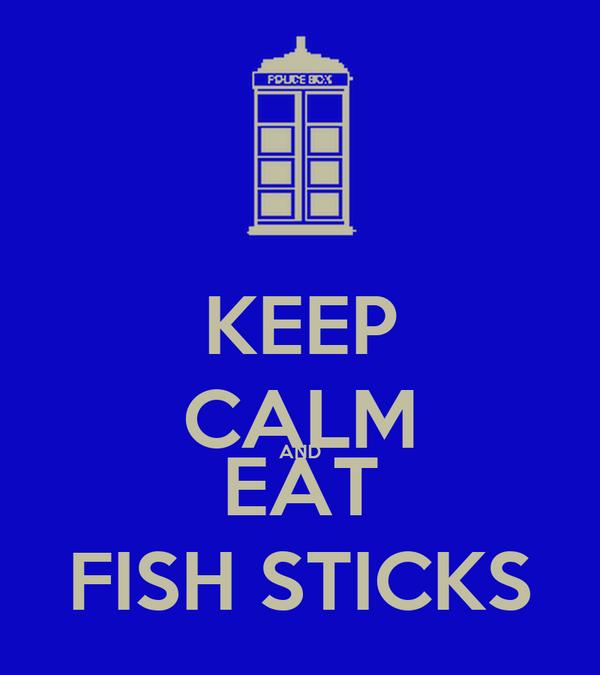 KEEP CALM AND EAT FISH STICKS