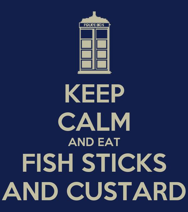 KEEP CALM AND EAT FISH STICKS AND CUSTARD