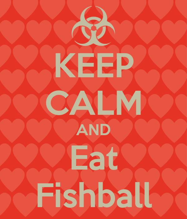 KEEP CALM AND Eat Fishball