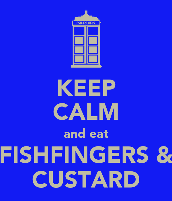 KEEP CALM and eat FISHFINGERS & CUSTARD